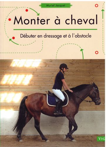monter à cheval - débuter en dressage et à l'obstacle